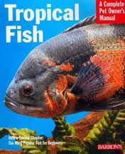 A Complete Pet Owner's Manual: Tropical Fish